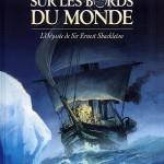 Sur les bords du monde » T1 (« L'Odyssée de Sir Ernest Shackleton ») par Olivier Frasier, Jacques Malaterre, Hervé Richez et Jean-François Henry