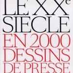 Le XXème siècle en 2000 dessins de presse