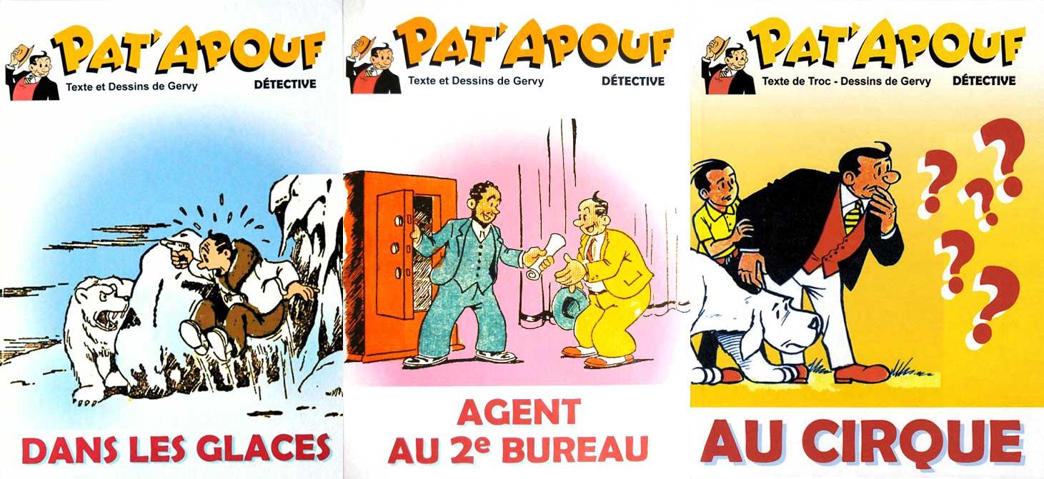Trois autres « Pat'Apouf » non encore réédités au Triomphe, mais à très peu d'exemplaires, en 2015 et 2016, sans mention d'éditeur.