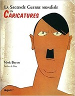 La Seconde Guerre mondiale en caricatures Mark Bryant