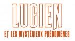 LUCIEN ET LES MYSTERIEUX PHENOMENES titre