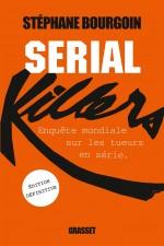 """Couverture de """"Serial killers : Enquête mondiale sur les tueurs en série"""" par Stéphane Bourgoin (Grasset, 2014)"""