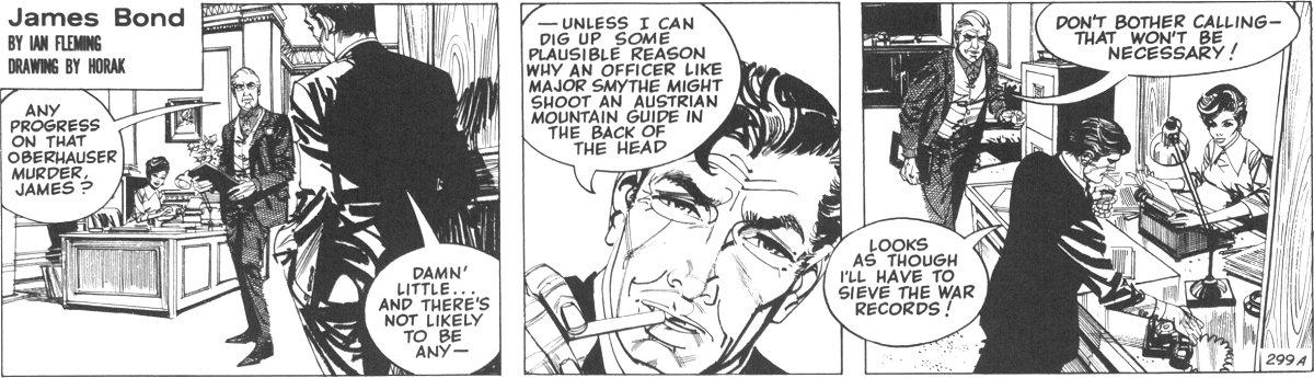 """Strip n° 299 A pour """"Octopussy"""". Dans cette série, la secrétaire de M (Miss Moneypenny) est à son poste tandis que Bill Tanner (chef d'état-major) reste le principal ami de 007 (c'est plutôt Felix Leiter dans les films ; Rory Kinnear incarne toutefois Tanner depuis 2008). La section Q (les célèbres gadgets !) sera aussi de plus en plus évoquée au fil des épisodes..."""