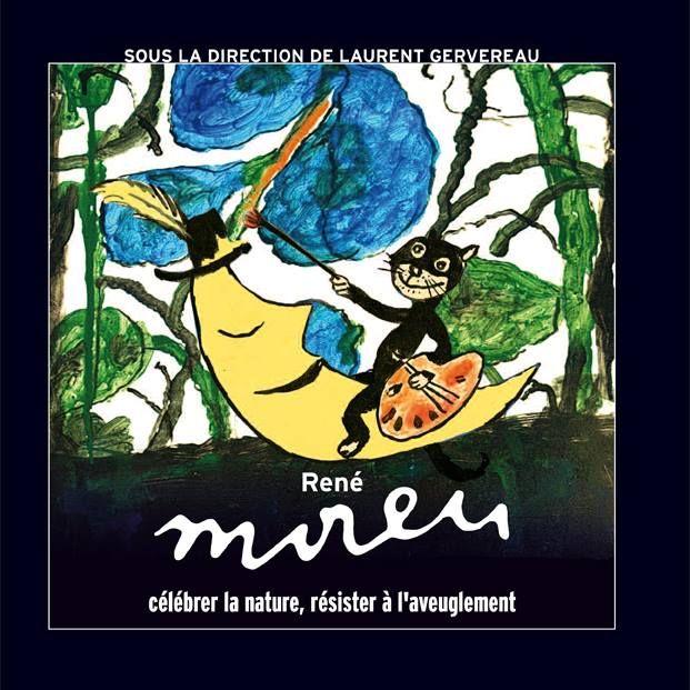 « René Moreu : célébrer la nature, résister à l'aveuglement »; Musée du Vivant, 2015.