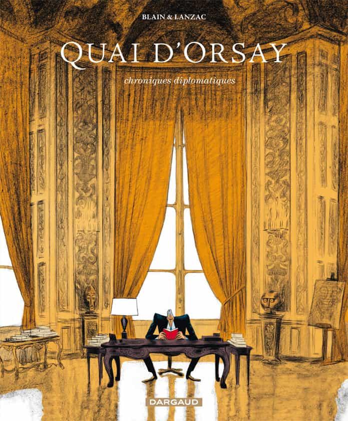 Quay d'Orsay : chroniques diplomatiques T.1