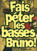 """"""" Fais péter les basses, Bruno ! """""""