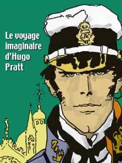 """""""Le Voyage imaginaire d'Hugo Pratt"""""""