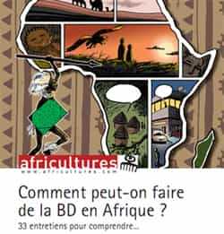 COMMENT PEUT-ON FAIRE DE LA BD EN AFRIQUE ? : le n°84 de la revue Africultures tente de répondre à cette question...