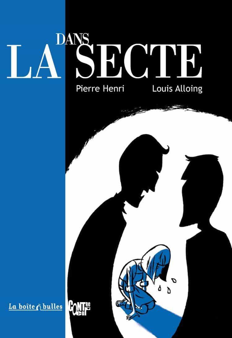 DANS LA SECTE : Entretiens avec Marion, Louis Alloing et Pierre Henri